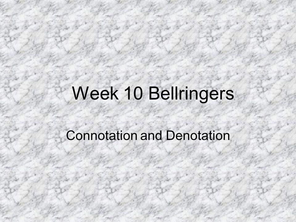 Week 10 Bellringers Connotation and Denotation