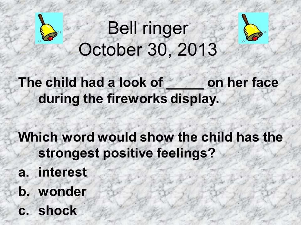 Bell ringer October 30, 2013 The child had a look of _____ on her face during the fireworks display. Which word would show the child has the strongest