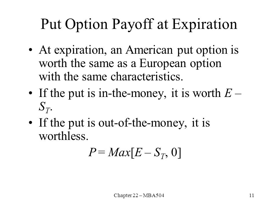 Chapter 22 – MBA50411 Put Option Payoff at Expiration At expiration, an American put option is worth the same as a European option with the same chara