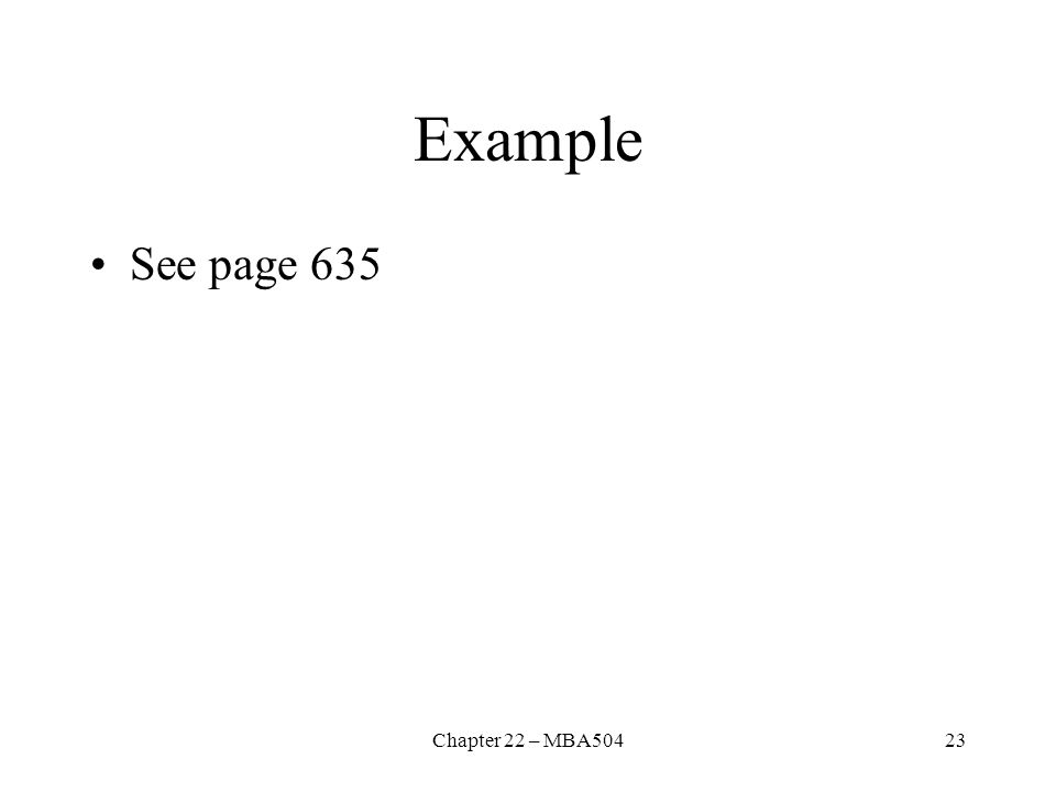 Chapter 22 – MBA50423 Example See page 635