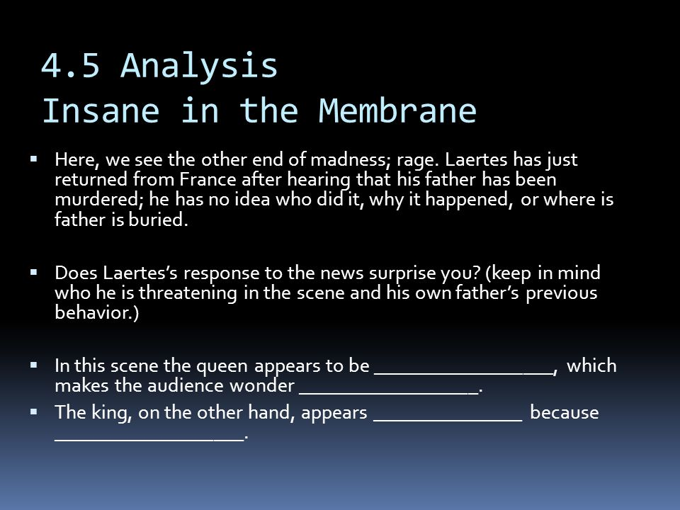 4.5 Analysis Insane in the Membrane  Laertes again shows that he is the complete opposite to Hamlet (character foil).