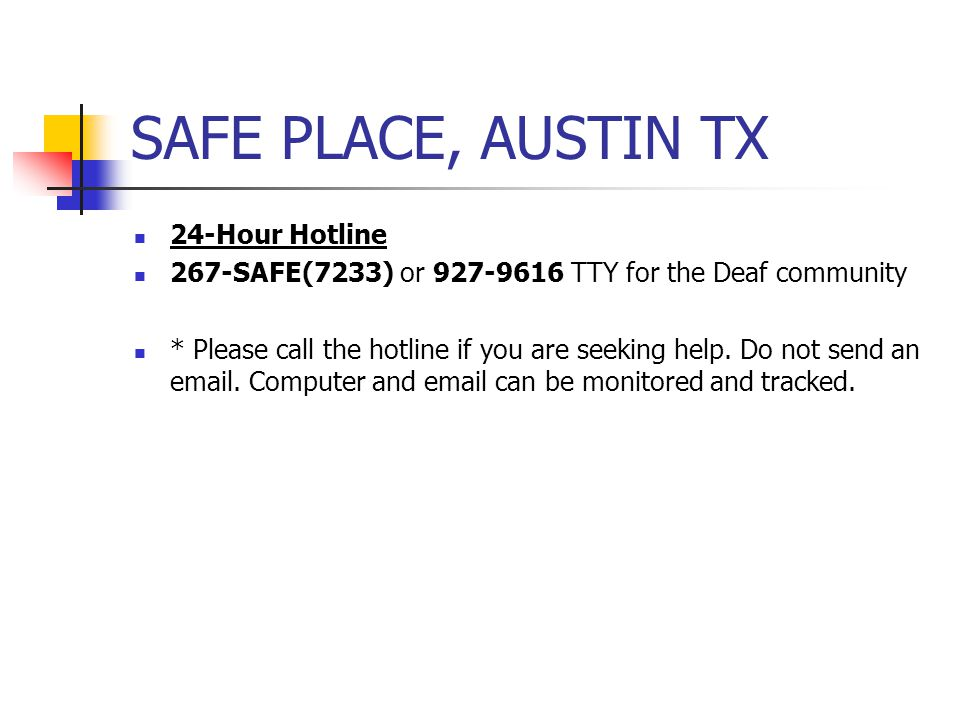 SAFE PLACE, AUSTIN TX 24-Hour Hotline 267-SAFE(7233) or 927-9616 TTY for the Deaf community * Please call the hotline if you are seeking help. Do not