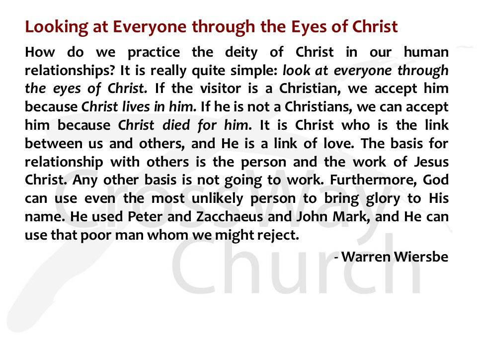 Looking at Everyone through the Eyes of Christ How do we practice the deity of Christ in our human relationships.