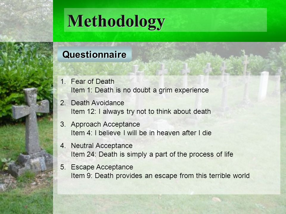 Methodology Questionnaire 1. 1.Fear of Death Item 1: Death is no doubt a grim experience 2.