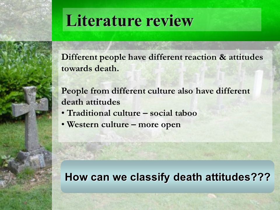 Literature review Different people have different reaction & attitudes towards death.