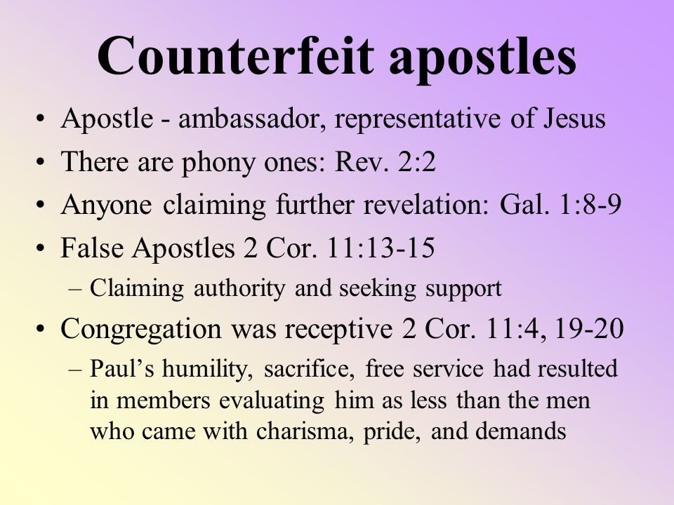 Counterfeit apostles Apostle - ambassador, representative of Jesus There are phony ones: Rev.
