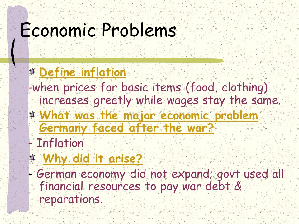 Economic Problems Define inflation -when prices for basic items (food, clothing) increases greatly while wages stay the same.