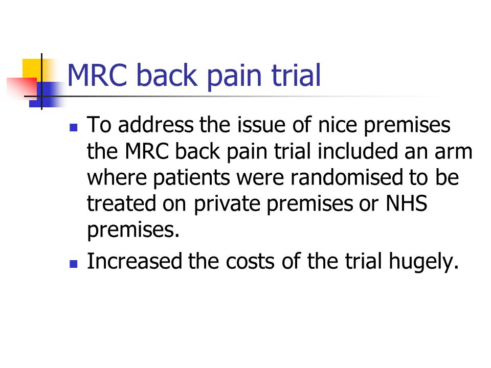 MRC back pain trial To address the issue of nice premises the MRC back pain trial included an arm where patients were randomised to be treated on priv
