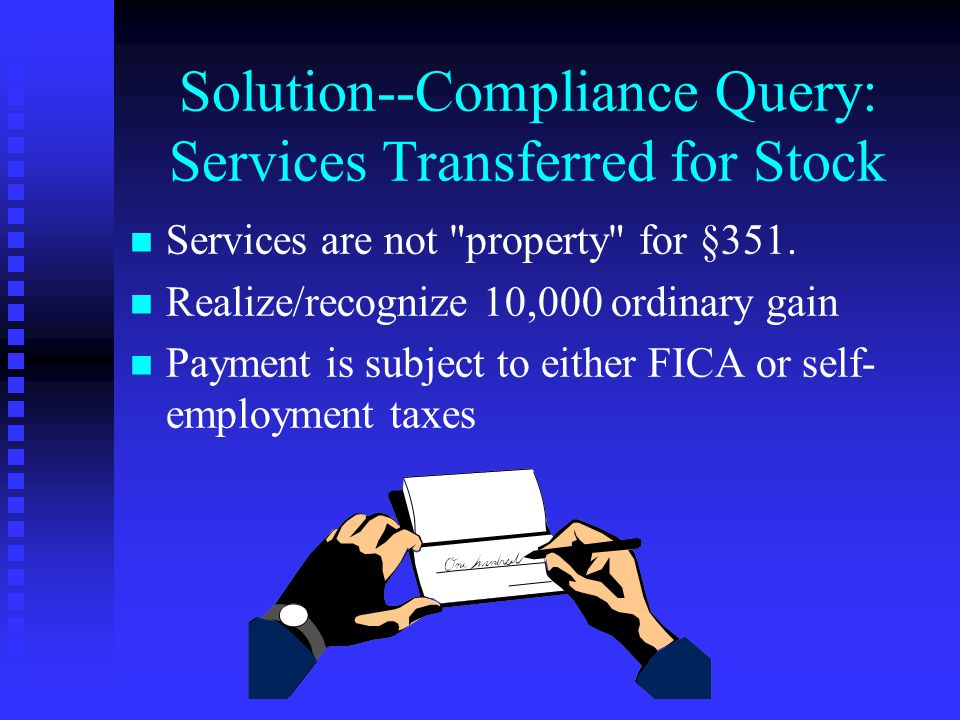 Solution--Compliance Query: Services Transferred for Stock n n Services are not property for §351.