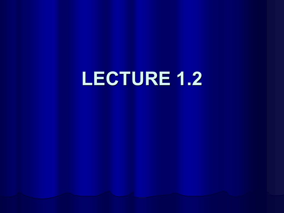 LECTURE 1.2