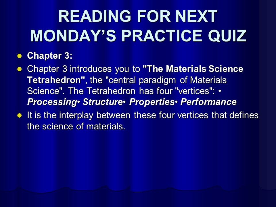 READING FOR NEXT MONDAY'S PRACTICE QUIZ The chapter begins by differentiating between physical and chemical PROCESSING, and then introduces the hierarchical levels of STRUCTURE, from the macroscopic to the atomic.