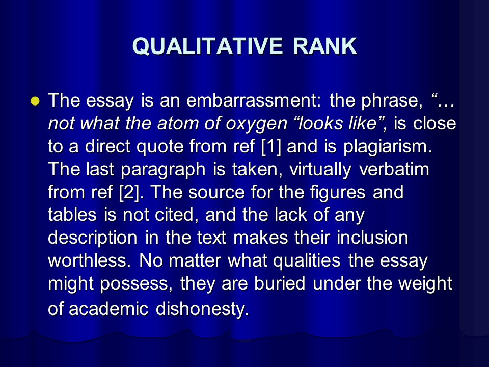 QUALITATIVE RANK The essay is an embarrassment: the phrase, … not what the atom of oxygen looks like , is close to a direct quote from ref [1] and is plagiarism.