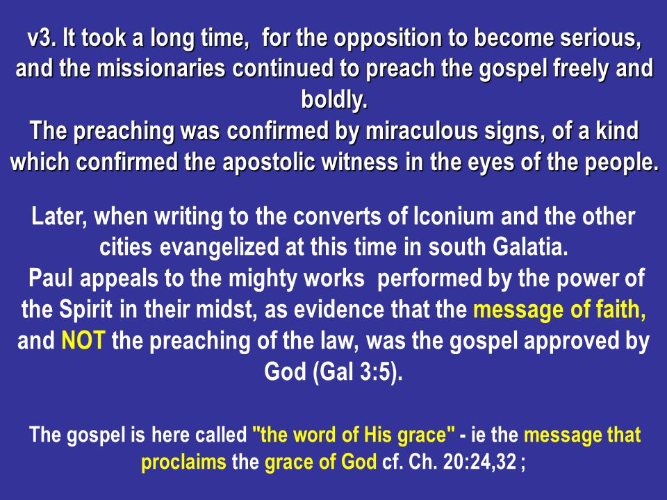 v3. It took a long time, for the opposition to become serious, and the missionaries continued to preach the gospel freely and boldly. The preaching wa