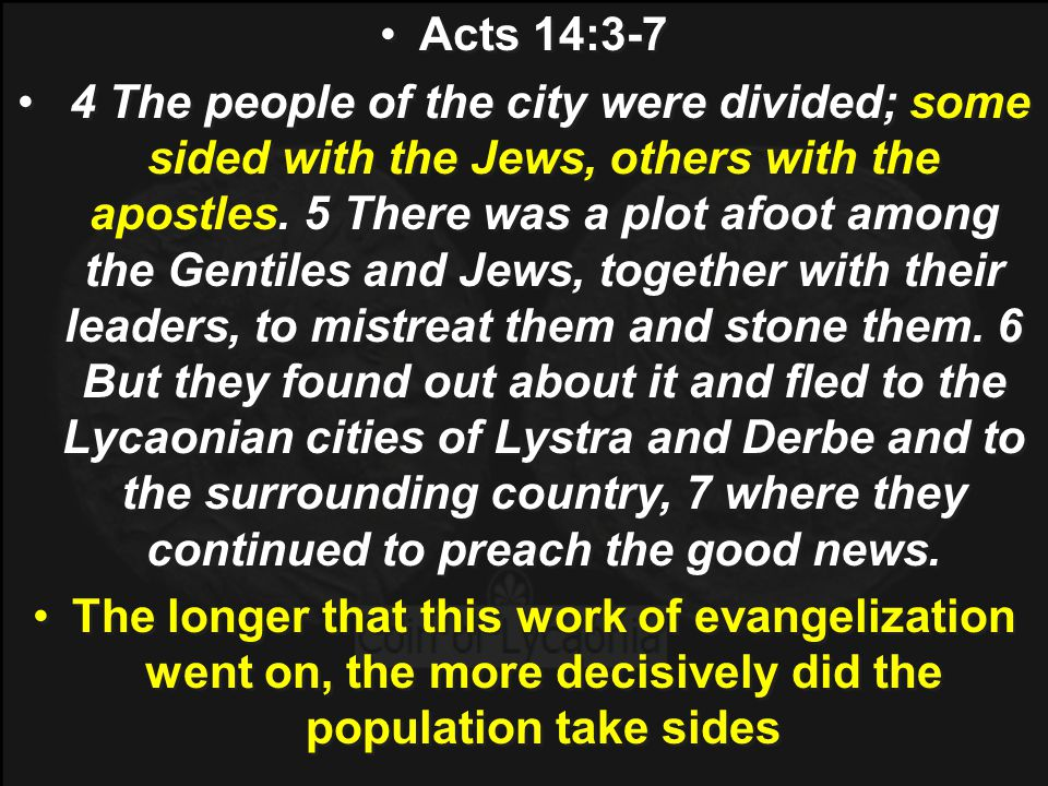 Acts 14:3-7 4 The people of the city were divided; some sided with the Jews, others with the apostles.