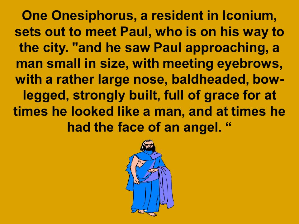 One Onesiphorus, a resident in Iconium, sets out to meet Paul, who is on his way to the city.