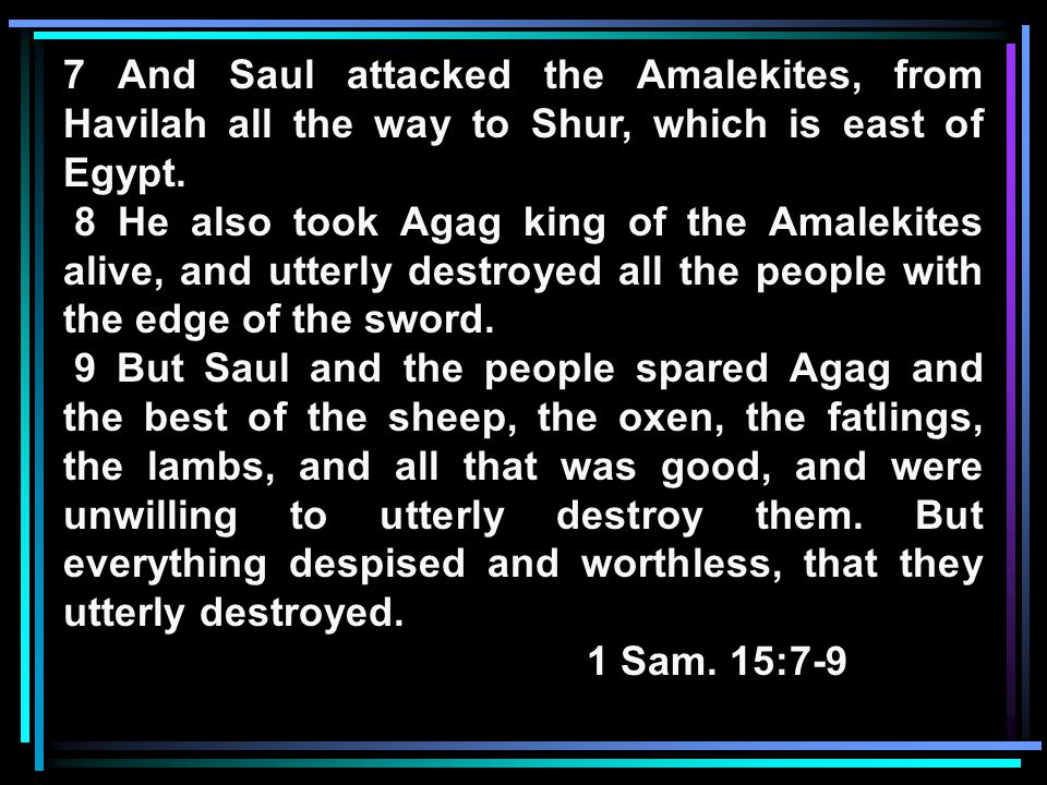 7 And Saul attacked the Amalekites, from Havilah all the way to Shur, which is east of Egypt.