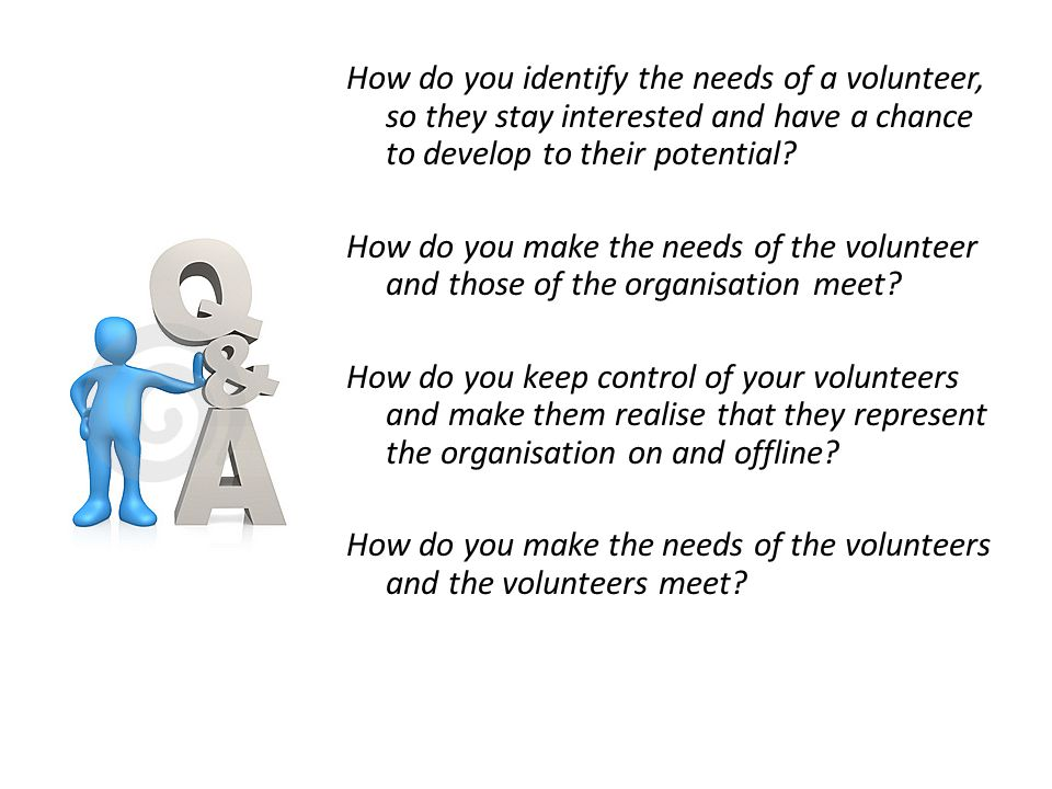 How do you identify the needs of a volunteer, so they stay interested and have a chance to develop to their potential.