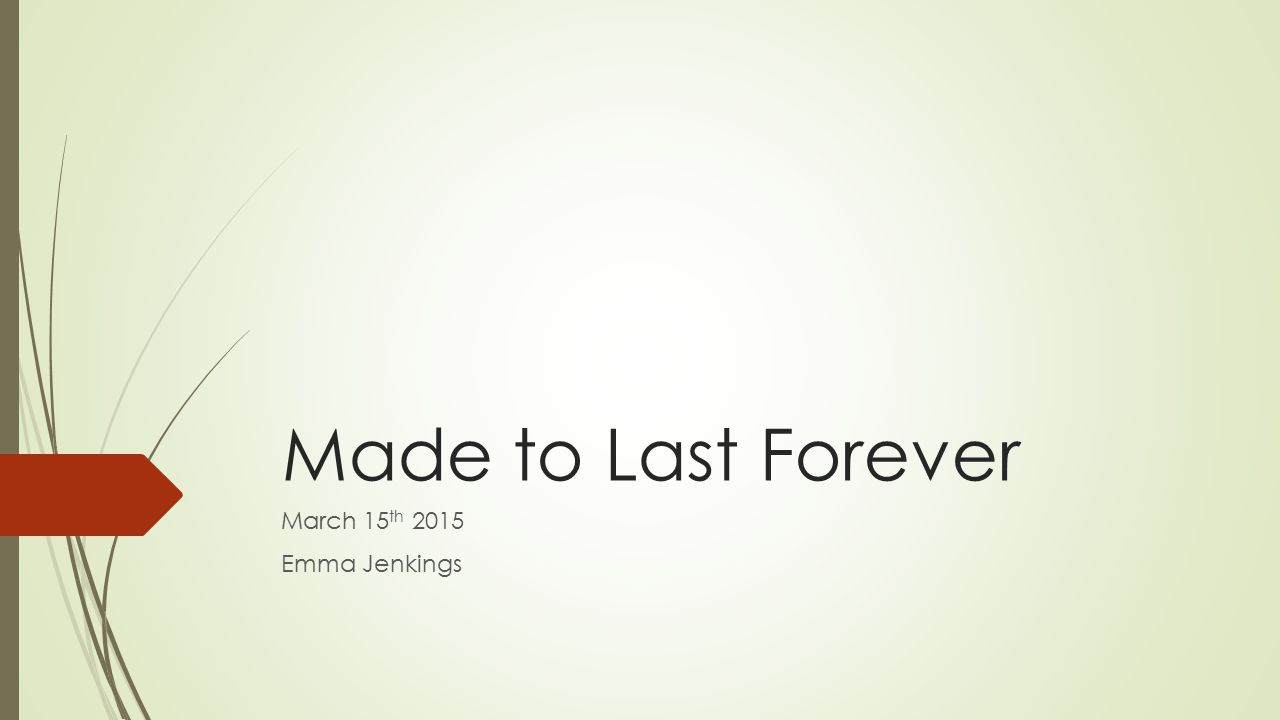 Made to Last Forever March 15 th 2015 Emma Jenkings