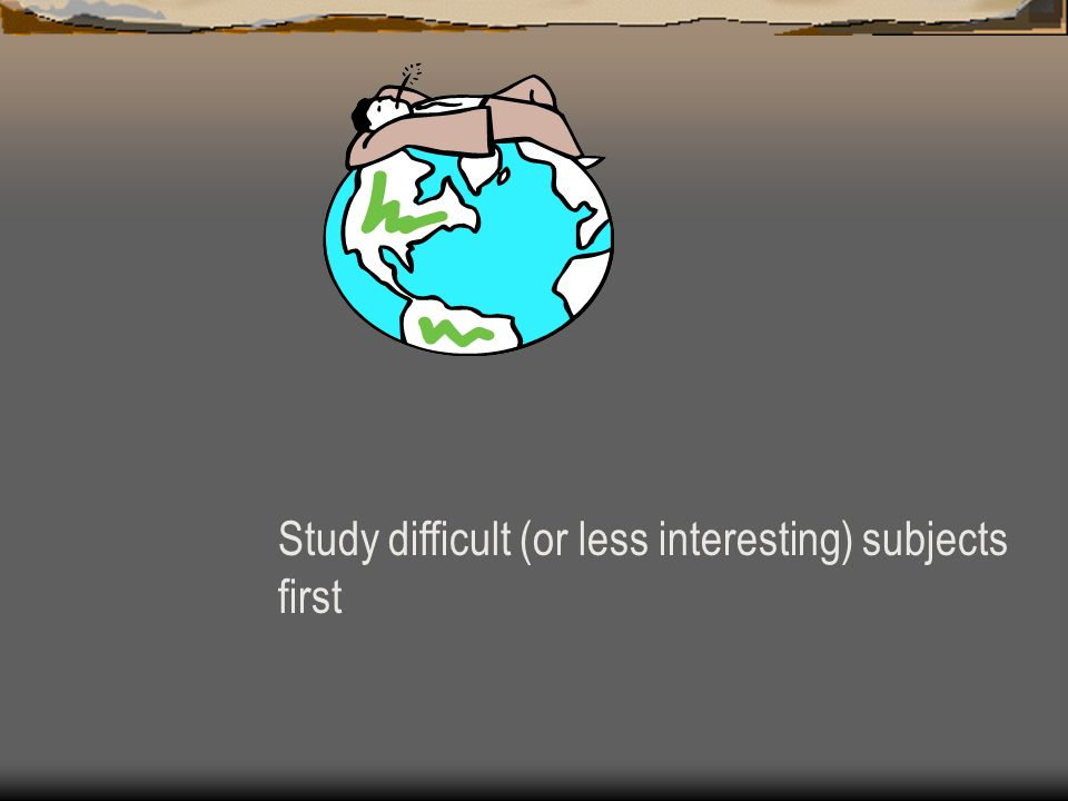 Study difficult (or less interesting) subjects first
