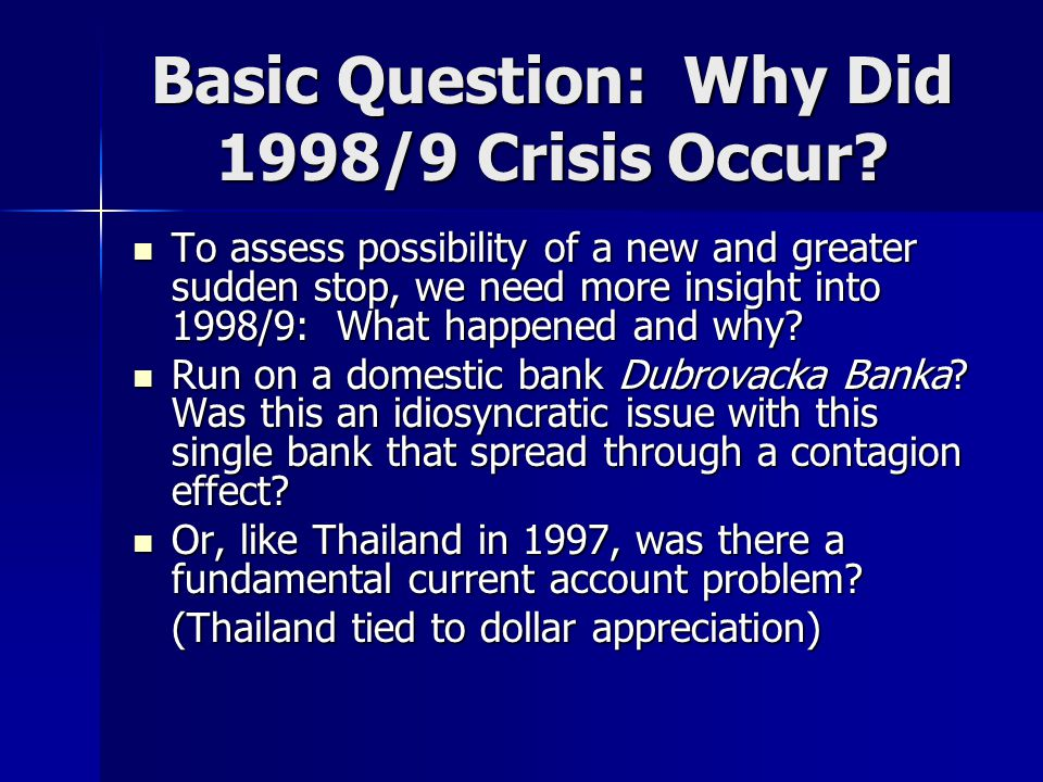 Basic Question: Why Did 1998/9 Crisis Occur.