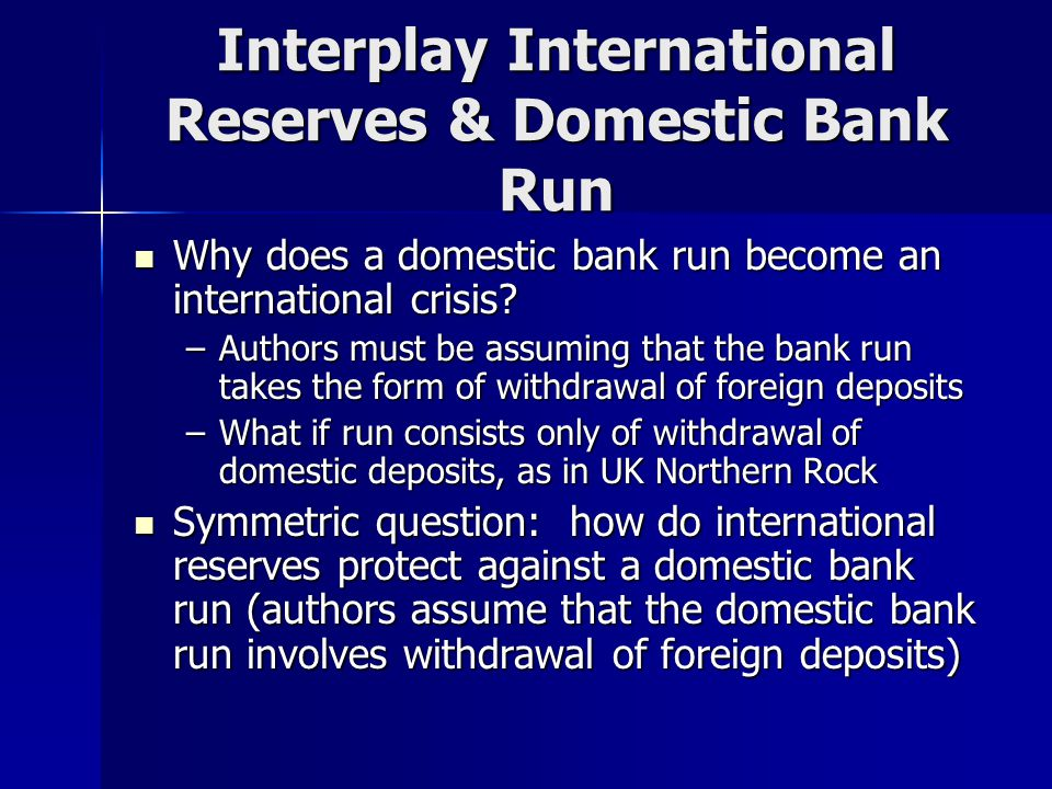 Interplay International Reserves & Domestic Bank Run Why does a domestic bank run become an international crisis.