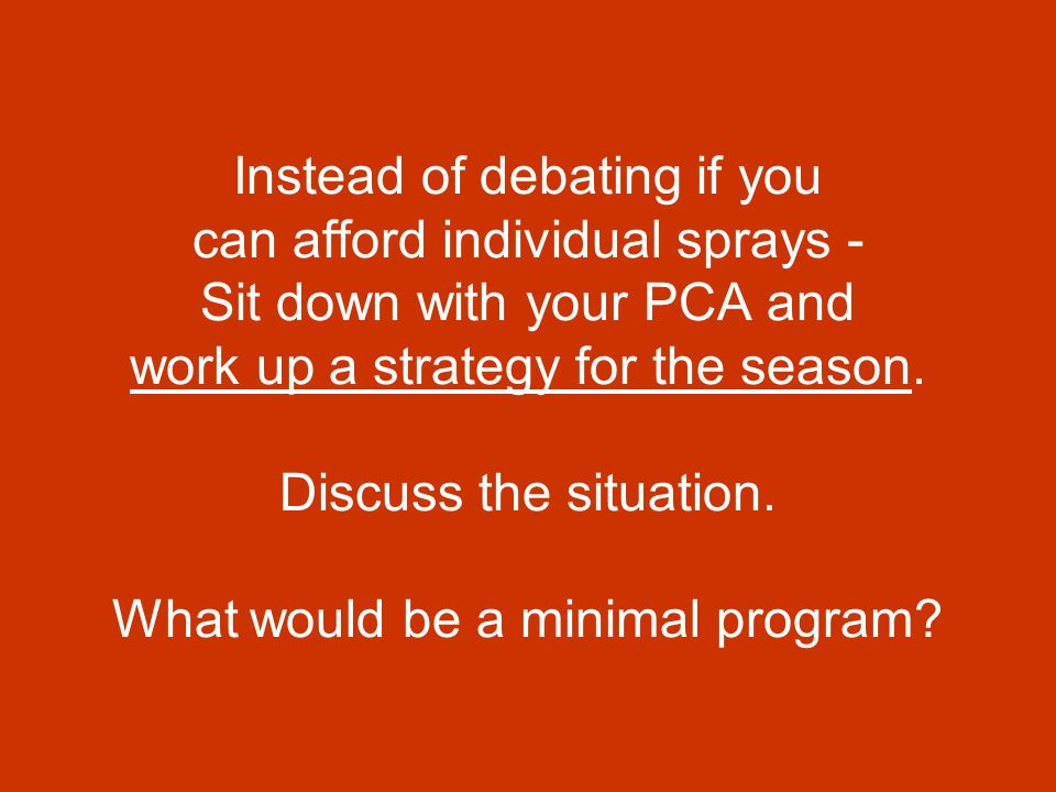 Instead of debating if you can afford individual sprays - Sit down with your PCA and work up a strategy for the season.