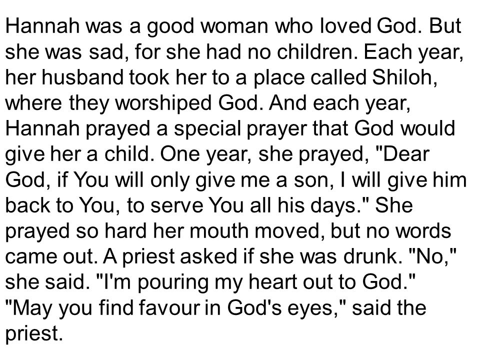 The following year, Hannah couldn t make the trip to Shiloh with her husband because God had answered her prayers.
