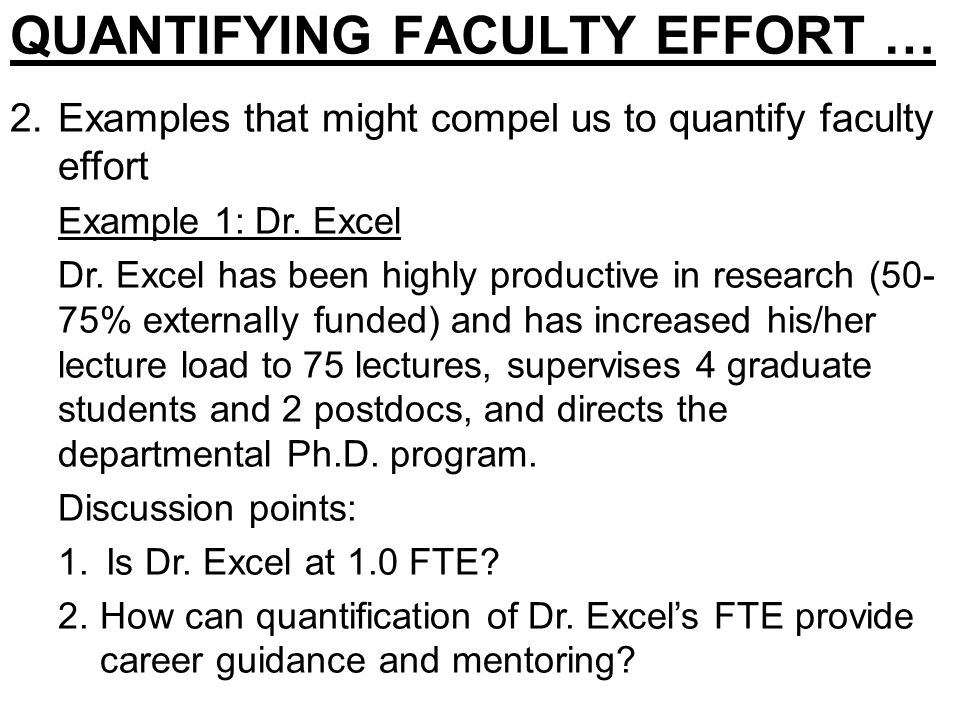 QUANTIFYING FACULTY EFFORT … 2.Examples that might compel us to quantify faculty effort Example 1: Dr.