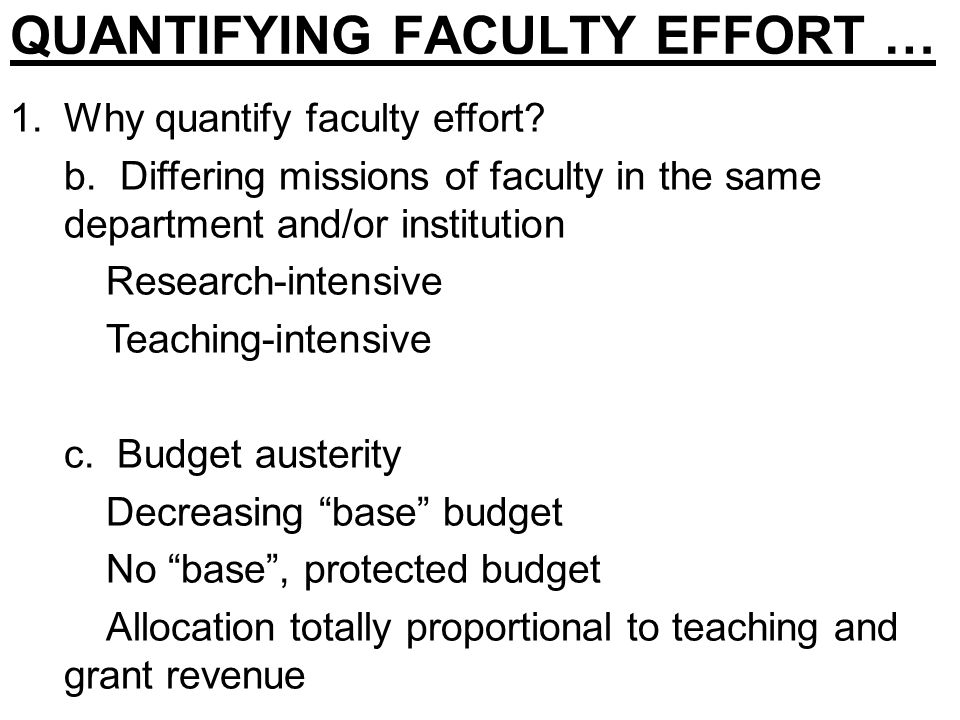 QUANTIFYING FACULTY EFFORT … 1.Why quantify faculty effort? b. Differing missions of faculty in the same department and/or institution Research-intens