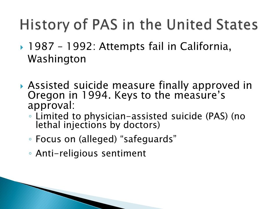  1987 – 1992: Attempts fail in California, Washington  Assisted suicide measure finally approved in Oregon in 1994.