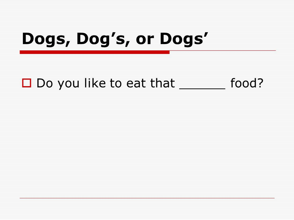 Dogs, Dog's, or Dogs'  Do you like to eat that ______ food?