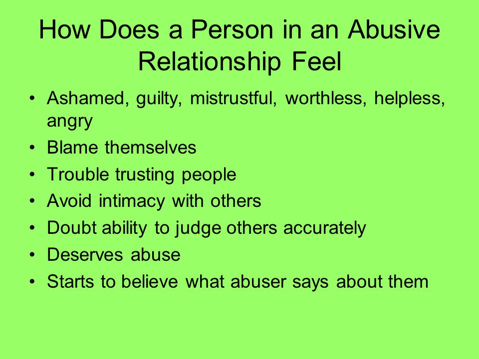 How Does a Person in an Abusive Relationship Feel Lose self-confidence Dislike or hate themselves Isolate themselves from others so no one finds about about abuse