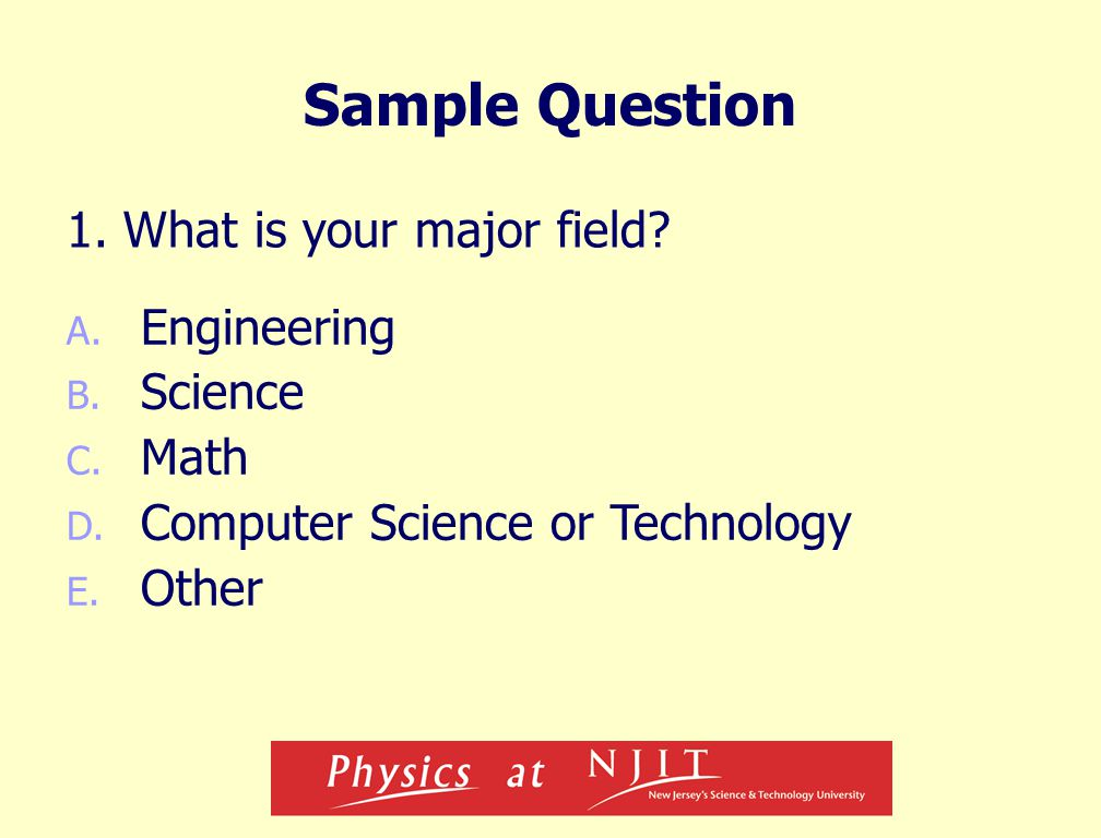 Sample Question 1. What is your major field. A. Engineering B.