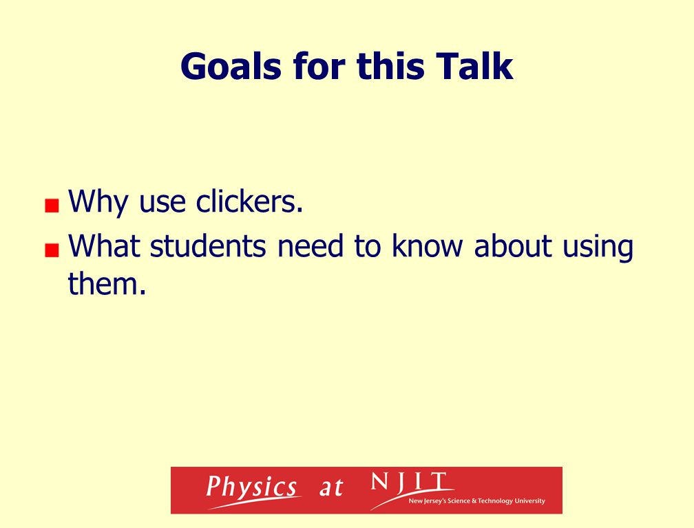Goals for this Talk Why use clickers. What students need to know about using them.