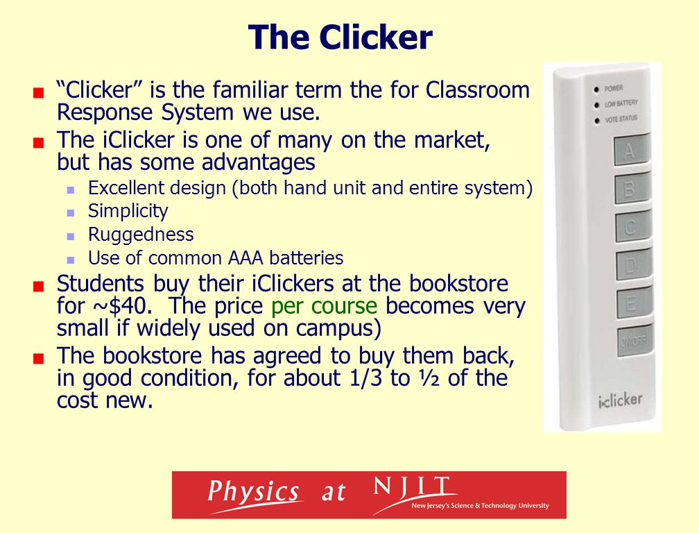 The Clicker Clicker is the familiar term the for Classroom Response System we use.