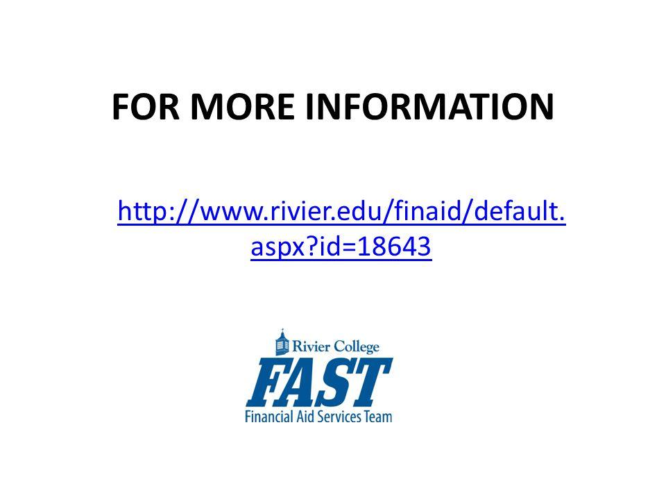 FOR MORE INFORMATION http://www.rivier.edu/finaid/default. aspx?id=18643