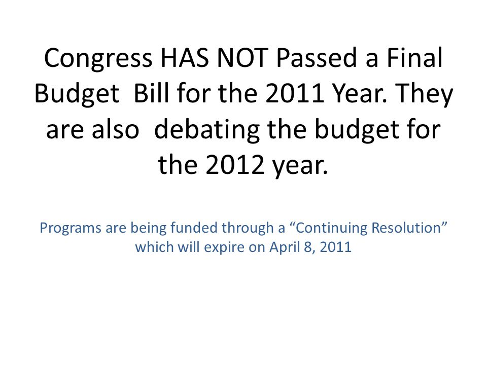 Congress HAS NOT Passed a Final Budget Bill for the 2011 Year.