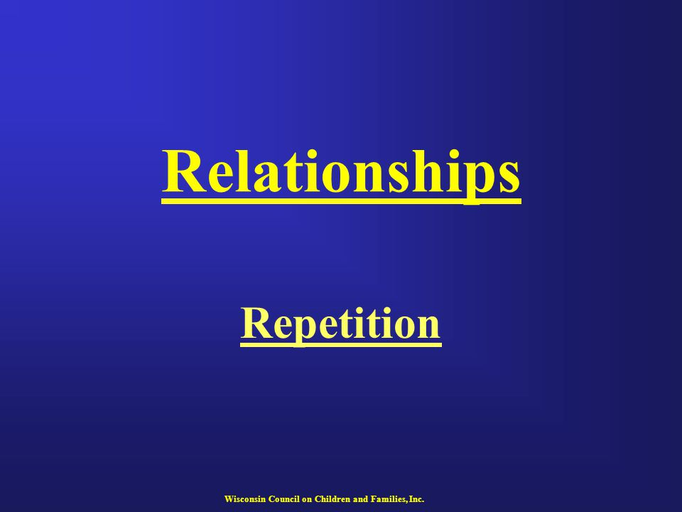 Relationships Repetition Wisconsin Council on Children and Families, Inc.