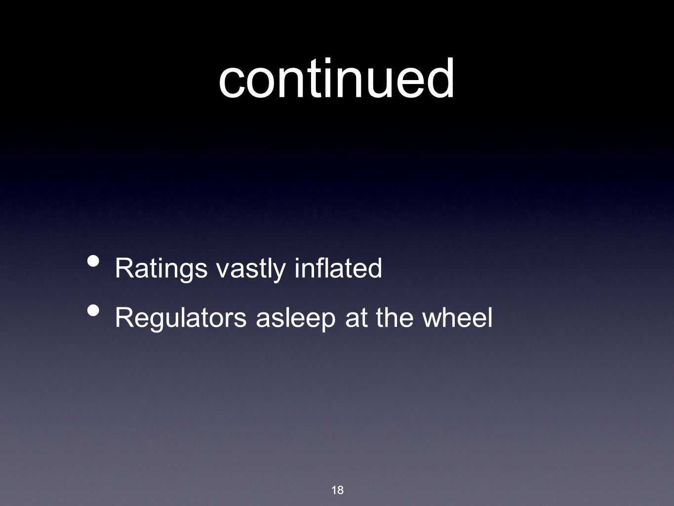 18 continued Ratings vastly inflated Regulators asleep at the wheel