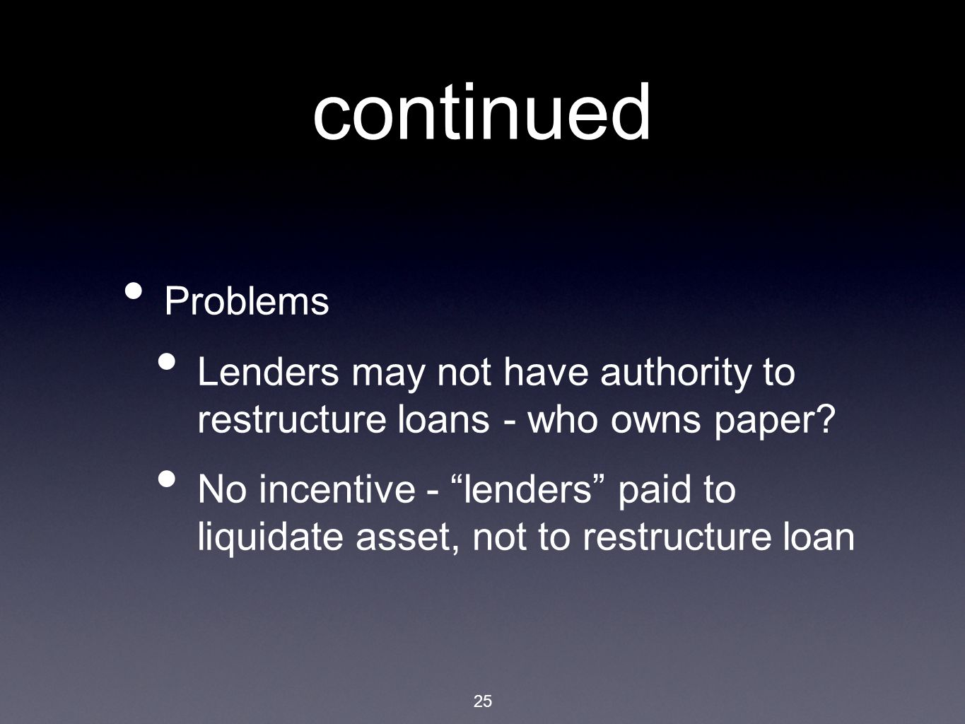 25 continued Problems Lenders may not have authority to restructure loans - who owns paper.
