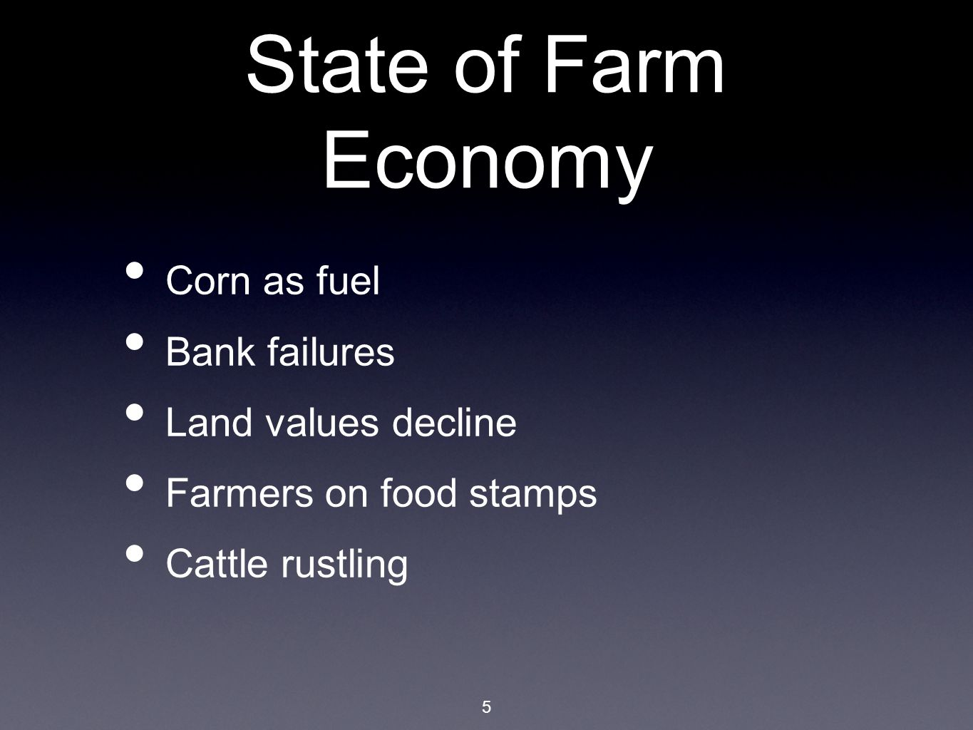 5 State of Farm Economy Corn as fuel Bank failures Land values decline Farmers on food stamps Cattle rustling