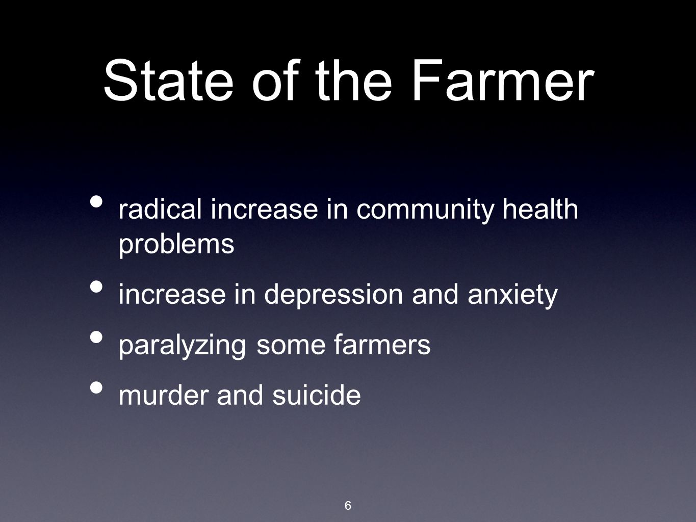 6 State of the Farmer radical increase in community health problems increase in depression and anxiety paralyzing some farmers murder and suicide