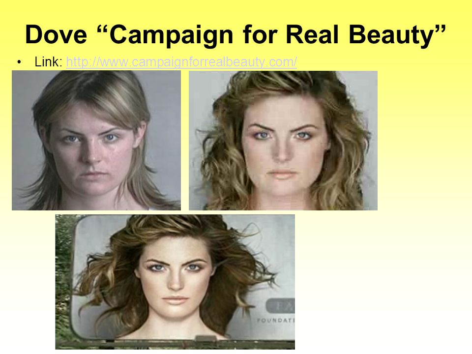 "Dove ""Campaign for Real Beauty"" Link: http://www.campaignforrealbeauty.com/http://www.campaignforrealbeauty.com/"