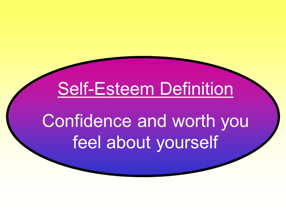 Self-Esteem Definition Confidence and worth you feel about yourself