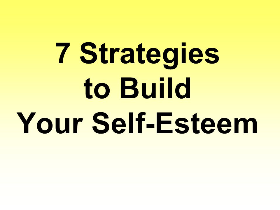 7 Strategies to Build Your Self-Esteem
