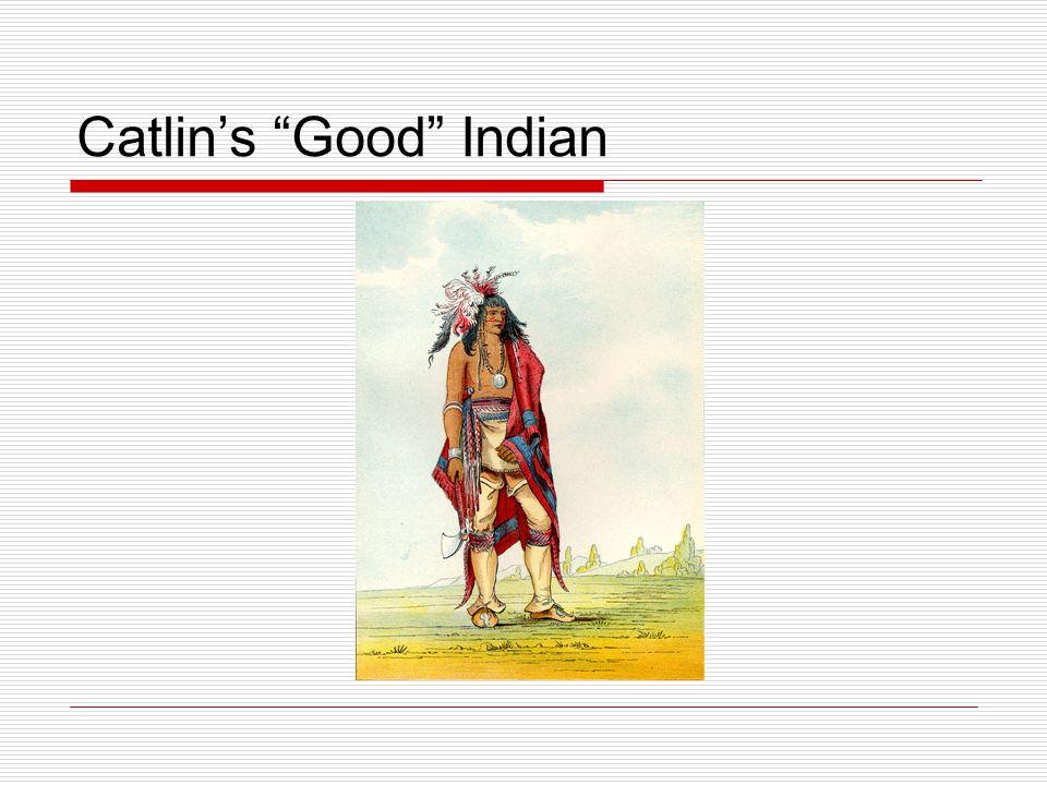 """Catlin's """"Good"""" Indian"""