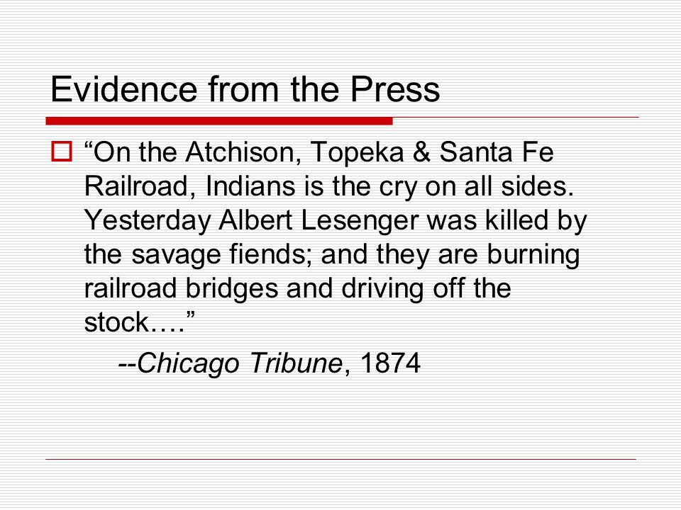 """Evidence from the Press  """"On the Atchison, Topeka & Santa Fe Railroad, Indians is the cry on all sides. Yesterday Albert Lesenger was killed by the s"""