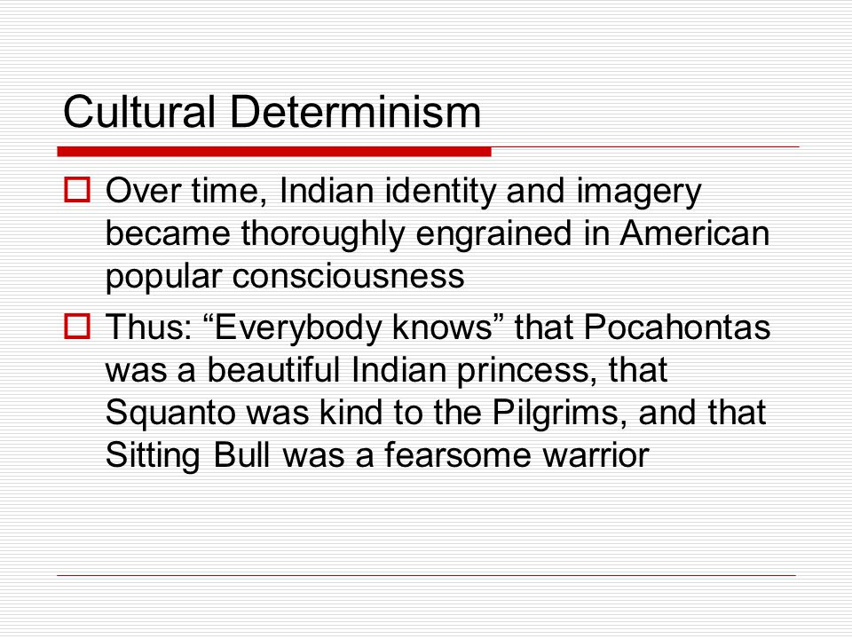 """Cultural Determinism  Over time, Indian identity and imagery became thoroughly engrained in American popular consciousness  Thus: """"Everybody knows"""""""