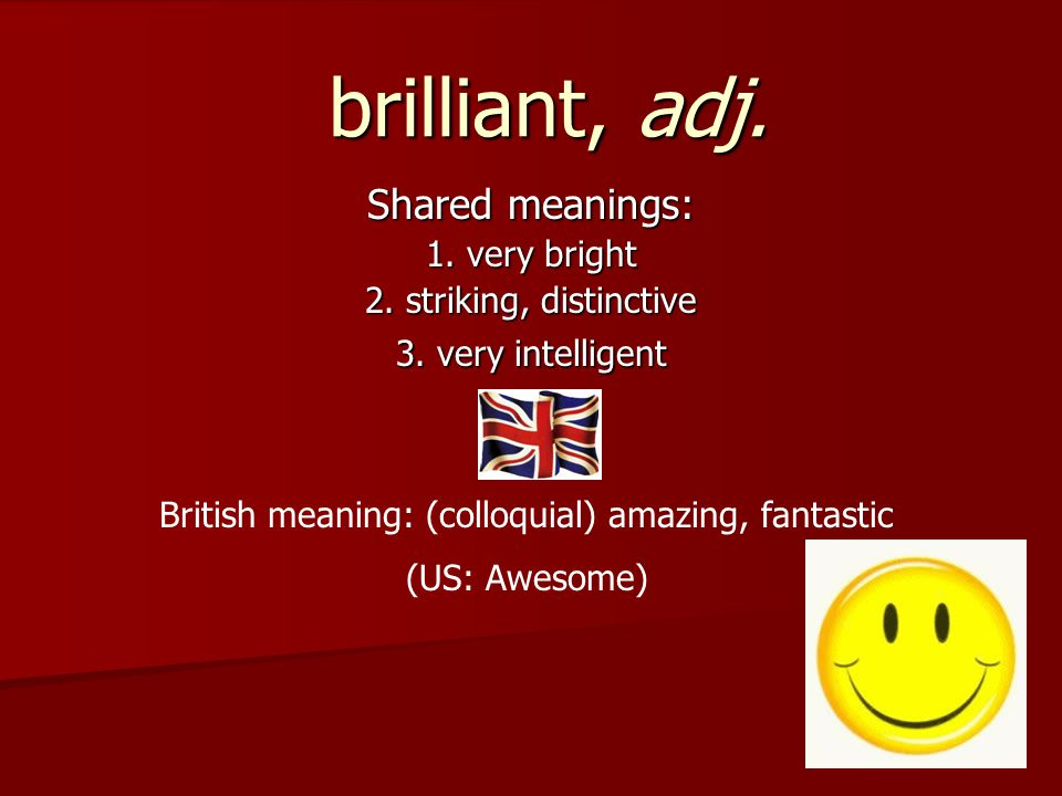 brilliant, adj. Shared meanings: 1. very bright 2.