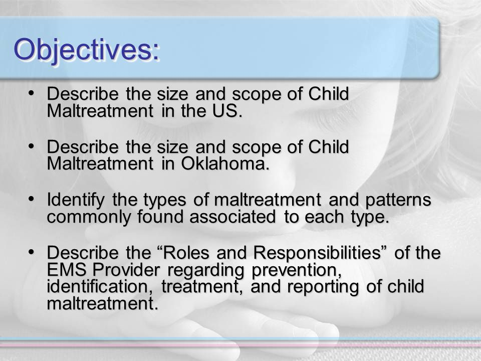 Objectives:Objectives: Describe the size and scope of Child Maltreatment in the US.